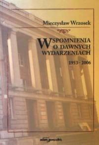 Wspomnienia o dawnych wydarzeniach 1953-2006 - okładka książki