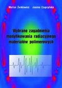 Wybrane zagadnienia modyfikowania radiacyjnego materiałów polimerowych - okładka książki