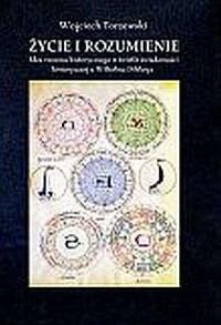 Życie i rozumienie. Idea rozumu historycznego w świetle świadomości historycznej u Wilhelma Diltheya - okładka książki