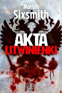 Akta Litwinienki - Martin Sixsmith - okładka książki
