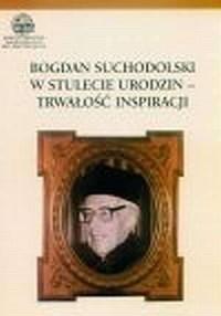 Bogdan Suchodolski. W stulecie urodzin-trwałość inspiracji - okładka książki