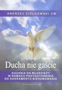 Ducha nie gaście. Kazania do młodzieży w ramach przygotowania do Sakramentu Bierzmowania - okładka książki