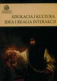 Edukacja i kultura. Idea i realia interakcji - okładka książki