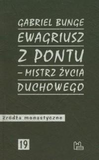 Ewagriusz z Pontu - mistrz życia duchowego. Seria: Źródła monastyczne nr 19 - okładka książki