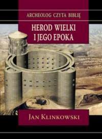 Herod Wielki i jego epoka. Archeolog czyta Biblię - okładka książki