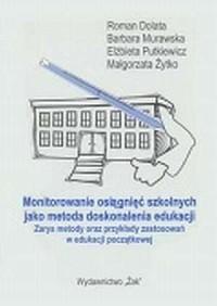 Monitorowanie osiągnięć szkolnych jako metoda doskonalenia edukacji. Zarys metody oraz przykłady zastosowań w edukacji - okładka książki