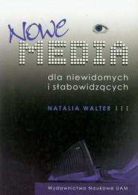 Nowe media dla niewidomych i słabowidzących - okładka książki