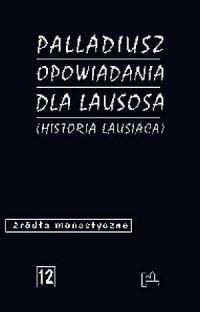 Opowiadania dla Lausosa (Historia Lausiaca). Źródła monastyczne nr 12 - okładka książki