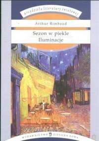 Sezon w piekle. Iluminacje. Seria: Arcydzieła literatury światowej - okładka książki