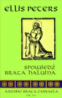 Spowiedź brata Haluina. Seria: Kroniki brata Cadfaela. Vol. XV - okładka książki