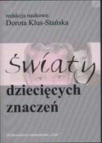 Światy dziecięcych znaczeń - Dorota Klus-Stańska - okładka książki