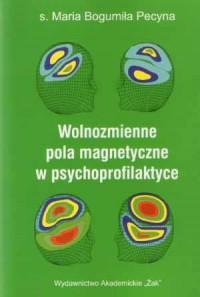 Wolnozmienne pola magnetyczne w psychoprofilaktyce - okładka książki