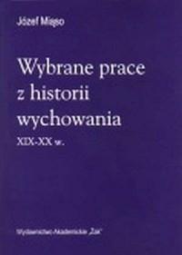 Wybrane prace z historii wychowania XIX-XX w. - okładka książki