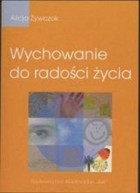 Wychowanie do radości życia - Alicja Żywczok - okładka książki