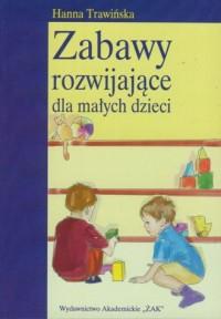 Zabawy rozwijające dla małych dzieci - okładka książki
