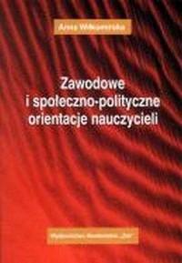 Zawodowe i społeczno-polityczne orientacje nauczycieli - okładka książki