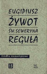 Żywot św. Seweryna. Reguła. Seria: Źródła monastyczne nr 13 - okładka książki
