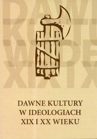 Dawne kultury w ideologiach XIX - okładka książki
