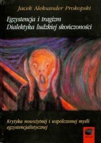 Egzystencja i tragizm. Dialektyka ludzkiej skończoności. Krytyka nowożytnej i współczesnej myśli egzystencjalistycznej - okładka książki