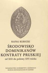 Środowisko Dominikanów kontraty pruskiej od XIII do połowy XVI wieku - okładka książki