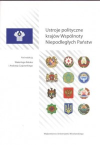 Ustroje polityczne krajów Wspólnoty Niepodległych Państw - okładka książki