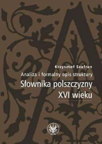 Analiza i formalny opis struktury Słownika polszczyzny XVI wieku - okładka książki