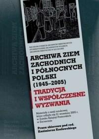Archiwa ziem zachodnich i północnych Polski 1945-2005 - okładka książki