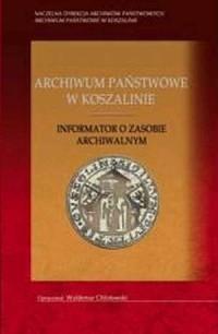 Archiwum Państwowe w Koszalinie. Informator o zasobie archiwalnym - okładka książki