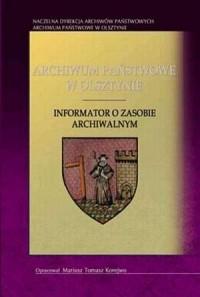 Archiwum Państwowe w Olsztynie. Informator o zasobie archiwalnym - okładka książki