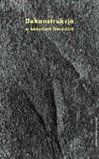 Dekonstrukcja w badaniach literackich - okładka książki