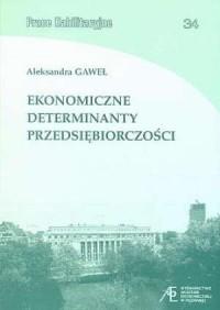 Ekonomiczne determinanty przedsiębiorczości. Prace Habilitacyjne 34 - okładka książki