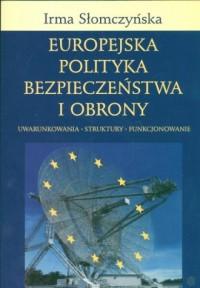 Europejska Polityka Bezpieczeństwa i Obrony. Uwarunkowania - struktury - funkcjonowanie - okładka książki