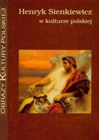 Henryk Sienkiewicz w kulturze polskiej. Obrazy Kultury Polskiej - okładka książki