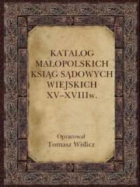 Katalog małopolskich ksiąg sądowych wiejskich XV-XVIII w. - okładka książki