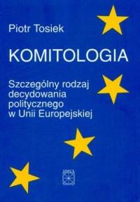 Komitologia. Szczególny rodzaj decydowania politycznego w Unii Europejskiej - okładka książki