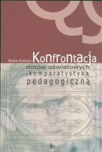 Konfrontacja mitów oświatowych z komparatystyką pedagogiczną - okładka książki