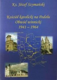 Kościół katolicki na Podolu. Obwód winnicki 1941-1964 - okładka książki