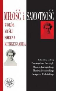 Miłość i samotność. Wokół myśli Sorena Kierkegaarda - okładka książki