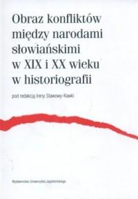 Obraz konfliktów między narodami słowiańskimi w XIX i XX wieku w historiografii - okładka książki
