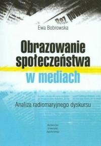 Obrazowanie społeczeństwa w mediach. Analiza radiomaryjnego dyskursu - okładka książki