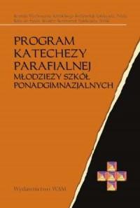 Program katechezy parafialnej młodzieży szkół ponadgimnazjalnych - okładka książki
