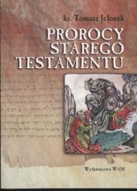 Prorocy Starego Testamentu - ks. Tomasz Jelonek - okładka książki