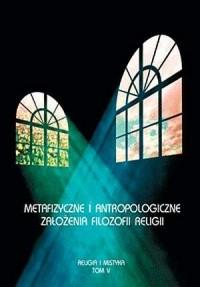 Religia i mistyka. Tom 5. Metafizyczne i antropologiczne założenia filozofii religii - okładka książki