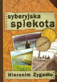 Syberyjska spiekota - Hieronim Żygadło - okładka książki