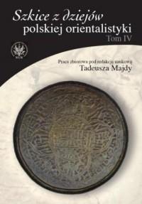 Szkice z dziejów polskiej orientalistyki. Tom 4 - okładka książki
