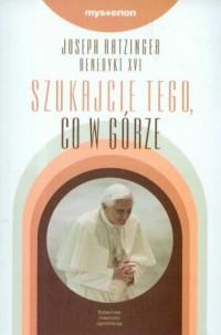 Szukajcie tego, co w górze - kard. Joseph Ratzinger - okładka książki