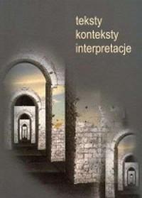 Teksty - konteksty - interpretacje. W kręgu literatury, języka i kultury - okładka książki