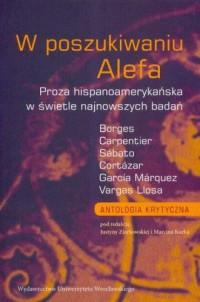 W poszukiwaniu Alefa. Proza hispanoamerykańska w świetle najnowszych badań - okładka książki