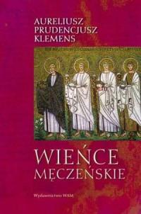Wieńce męczeńskie - Klemens Aureliusz Prudencjusz - okładka książki