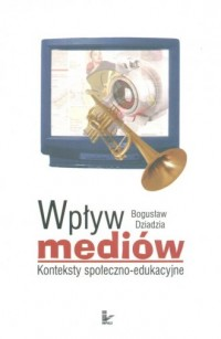 Wpływ mediów. Konteksty społeczno-edukacyjne - okładka książki